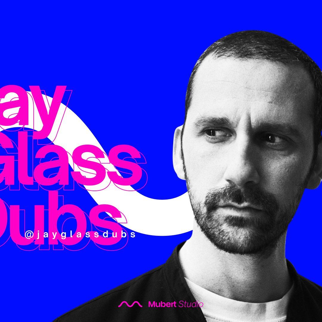 Mubert Artist: Jay Glass Dubs — Mubert Blog